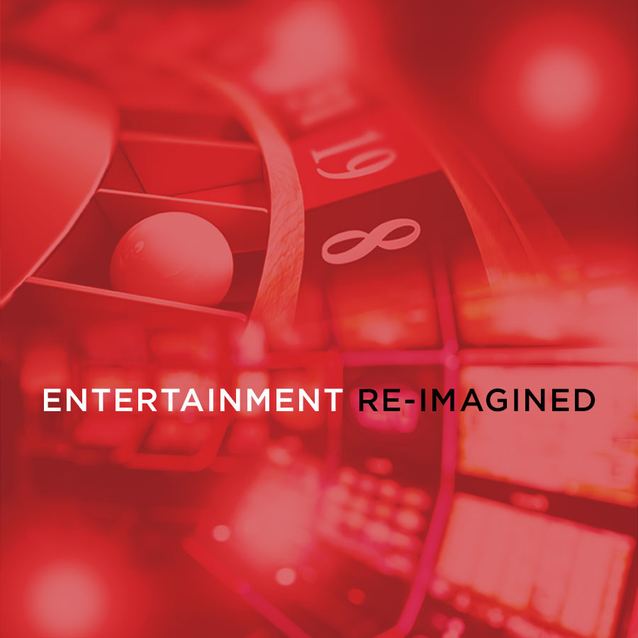 Entertainment Re-imagined